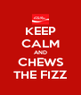 KEEP CALM AND CHEWS THE FIZZ - Personalised Poster A4 size
