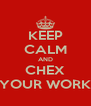 KEEP CALM AND CHEX YOUR WORK - Personalised Poster A4 size