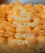 KEEP CALM AND chez ON - Personalised Poster A4 size