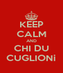 KEEP CALM AND CHI DU CUGLIONi - Personalised Poster A4 size