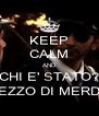 KEEP CALM AND CHI E' STATO? PEZZO DI MERDA - Personalised Poster A4 size