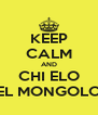 KEEP CALM AND CHI ELO EL MONGOLO - Personalised Poster A4 size