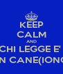 KEEP CALM AND CHI LEGGE E'  UN CANE(IONO) - Personalised Poster A4 size