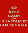 KEEP CALM AND CHI MIKHASTAM BEGAM? ALAN MIGAMA... - Personalised Poster A4 size