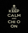 KEEP CALM AND CHI O ON - Personalised Poster A4 size