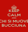 KEEP CALM AND CHI SI MUOVE BUCCIUNA - Personalised Poster A4 size
