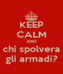 KEEP CALM AND chi spolvera gli armadi? - Personalised Poster A4 size