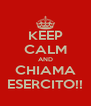 KEEP CALM AND CHIAMA ESERCITO!! - Personalised Poster A4 size