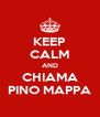 KEEP CALM AND CHIAMA PINO MAPPA - Personalised Poster A4 size