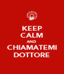 KEEP CALM AND CHIAMATEMI DOTTORE - Personalised Poster A4 size
