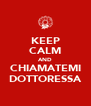 KEEP CALM AND CHIAMATEMI DOTTORESSA - Personalised Poster A4 size