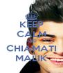 KEEP CALM AND CHIAMATI MALIK - Personalised Poster A4 size