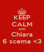 KEEP CALM AND Chiara 6 scema <3 - Personalised Poster A4 size