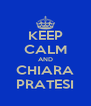 KEEP CALM AND CHIARA PRATESI - Personalised Poster A4 size