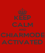 KEEP CALM AND CHIARMODE ACTIVATED - Personalised Poster A4 size