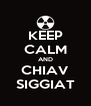 KEEP CALM AND CHIAV SIGGIAT - Personalised Poster A4 size