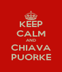 KEEP CALM AND CHIAVA PUORKE - Personalised Poster A4 size