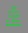 KEEP CALM AND  CHIAVT  SCOTTO - Personalised Poster A4 size