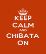 KEEP CALM AND CHIBATA ON - Personalised Poster A4 size