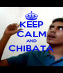 KEEP CALM AND CHIBATA  - Personalised Poster A4 size