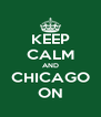 KEEP CALM AND CHICAGO ON - Personalised Poster A4 size