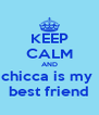 KEEP CALM AND chicca is my  best friend - Personalised Poster A4 size