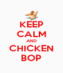 KEEP CALM AND CHICKEN BOP - Personalised Poster A4 size