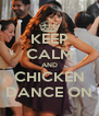 KEEP CALM AND CHICKEN DANCE ON - Personalised Poster A4 size