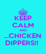 KEEP CALM AND ...CHICKEN DIPPERS!!  - Personalised Poster A4 size