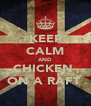 KEEP CALM AND CHICKEN  ON A RAFT  - Personalised Poster A4 size