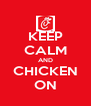 KEEP CALM AND CHICKEN ON - Personalised Poster A4 size