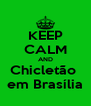 KEEP CALM AND Chicletão  em Brasília - Personalised Poster A4 size
