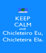 KEEP CALM AND Chicleteiro Eu, Chicleteira Ela. - Personalised Poster A4 size