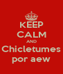 KEEP CALM AND Chicletumes por aew - Personalised Poster A4 size
