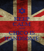 KEEP CALM AND CHICO IS HANDSOME - Personalised Poster A4 size