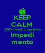 KEEP CALM  AND chiedi il legittimo Impedi mento - Personalised Poster A4 size