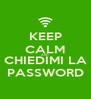 KEEP CALM AND CHIEDIMI LA PASSWORD - Personalised Poster A4 size