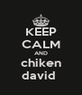 KEEP CALM AND chiken david  - Personalised Poster A4 size