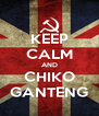 KEEP CALM AND CHIKO GANTENG - Personalised Poster A4 size