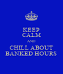 KEEP CALM AND CHILL ABOUT BANKED HOURS - Personalised Poster A4 size
