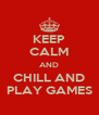 KEEP CALM AND CHILL AND PLAY GAMES - Personalised Poster A4 size