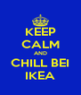 KEEP CALM AND CHILL BEI IKEA - Personalised Poster A4 size