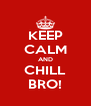 KEEP CALM AND CHILL BRO! - Personalised Poster A4 size