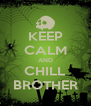 KEEP CALM AND CHILL BROTHER - Personalised Poster A4 size