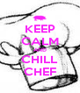 KEEP CALM AND CHILL CHEF - Personalised Poster A4 size