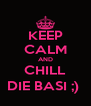 KEEP CALM AND CHILL DIE BASI ;)  - Personalised Poster A4 size