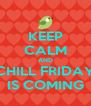 KEEP CALM AND CHILL FRIDAY IS COMING - Personalised Poster A4 size
