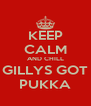 KEEP CALM AND CHILL GILLYS GOT PUKKA - Personalised Poster A4 size