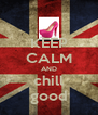 KEEP CALM AND chill good - Personalised Poster A4 size