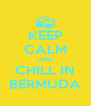 KEEP CALM AND CHILL IN BERMUDA - Personalised Poster A4 size